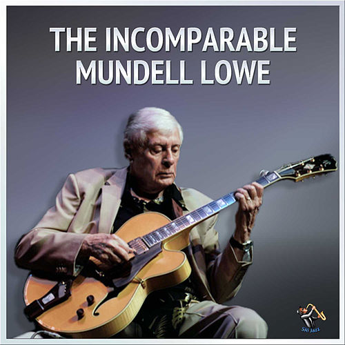 The Incomparable Mundell Lowe by Mundell Lowe
