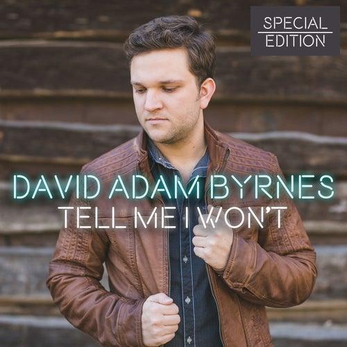 Tell Me I Won't (Special Edition) by David Adam Byrnes