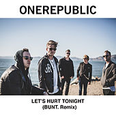 Let's Hurt Tonight (BUNT. Remix) by OneRepublic