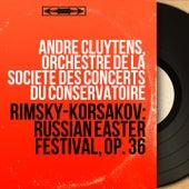 Rimsky-Korsakov: Russian Easter Festival, Op. 36 (Mono Version) von André Cluytens