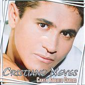 Cristiano Neves Canta Roberto Carlos by Cristiano Neves