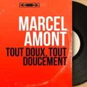 Tout doux, tout doucement (Mono Version) de Marcel Amont