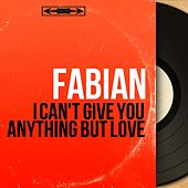 I Can't Give You Anything but Love (Mono Version) van Fabian