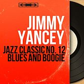 Jazz Classic No. 12 Blues and Boogie (Mono Version) by Jimmy Yancey