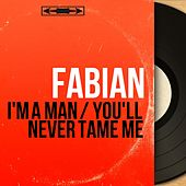 I'm a Man / You'll Never Tame Me (Mono Version) van Fabian