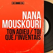 Ton adieu / Toi que j'inventais (Mono Version) von Nana Mouskouri