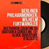 Beethoven: Cavatine du Quatuor à cordes No. 13 - Gluck: Ouverture d'Alceste (Mono Version) by Wilhelm Furtwängler