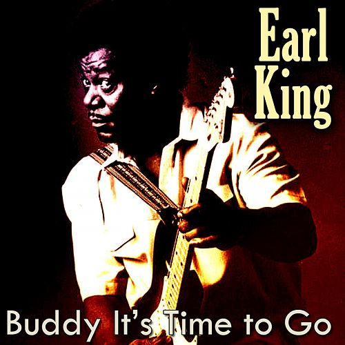 Buddy It's Time to Go von Earl King
