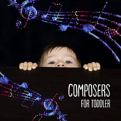 Composers for Toddler – Relaxation Baby Music, Brilliant, Little Baby, Calming Sounds for Kids, Build Your Baby IQ, Mozart, Bach de First Baby Classical Collection