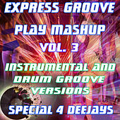 Play Mashup compilation Vol. 3 (Special Instrumental And Drum Groove Versions) von Express Groove