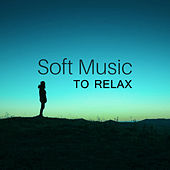Soft Music to Relax – Smooth Music to Rest, Easy Listening, Inner Relaxation, Spirit Free by Relaxing Spa Music