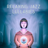 Relaxing Jazz Lullabies – Mellow Jazz, Relaxed Jazz, Peaceful Piano Melodies, Ambient Instrumental Music by Relaxing Instrumental Jazz Ensemble