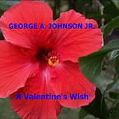 A Valentine's Wish by George A. Johnson Jr.