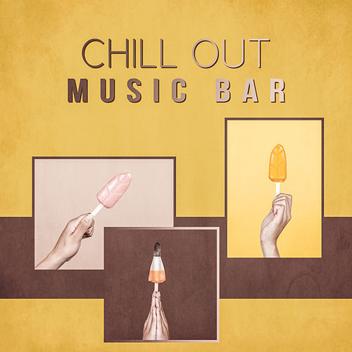 Chill Out Music Bar – New Chill Out, Relax, Deep Chill Out, Hotel Lounge, Ibiza, Sexy Chill by Chill Out