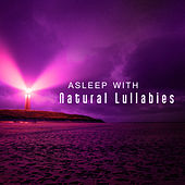 Asleep with Natural Lullabies – Sounds of Nature, Calm Down, Sleep, New Age for Sleep, Deep Sleep, Relax, Natural White Noise by Nature Sound Series