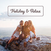 Holiday & Relax – Best Chill Out Music, Summertime, Beach Chill, Cocktails & Drinks Under Palms, Chill Tone, Just Relax von Chill Out