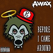 Before I Came Around by A-Wax