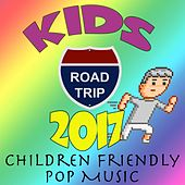 Kids Road Trip 2017 (Children Friendly Pop Music) by Various Artists