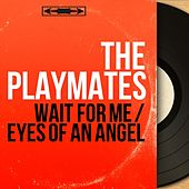 Wait for Me / Eyes of an Angel (Mono Version) by The Playmates
