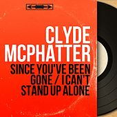 Since You've Been Gone / I Can't Stand up Alone (Mono Version) von Clyde McPhatter