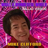 What a Wonderful World (Ballad Version) [feat. Ben Ditosti] by Mike Clifford