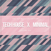 Tech House X Minimal Vol. VIII (The Ultimate Collection) by Various Artists