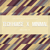 Tech House X Minimal Vol. IV (The Ultimate Collection) by Various Artists