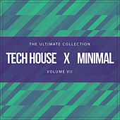 Tech House X Minimal Vol. VII (The Ultimate Collection) by Various Artists