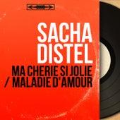 Ma chérie si jolie / Maladie d'amour (Mono Version) von Sacha Distel