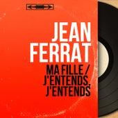 Ma fille / J'entends, j'entends (Mono Version) de Jean Ferrat