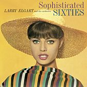 Larry Elgart and His Orchestra. Sophisticated Sixties by Larry Elgart