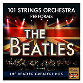 The Beatles Greatest Hits - Performed by 101 Strings Orchestra von 101 Strings Orchestra