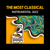 The Most Classical Instrumental Jazz – Relaxing Guitar Songs, Smooth Piano Improvisation, Easy Listening Jazz Lounge by Various Artists