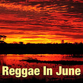 Reggae In June by Various Artists