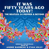 It Was Fifty Years Ago Today! The Beatles: Sgt. Pepper & Beyond (Original Soundtrack) von London Music Works