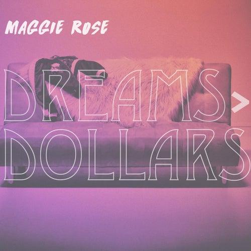Dreams > Dollars by Maggie Rose
