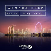 Armada Deep Top 10 - May 2017 by Various Artists