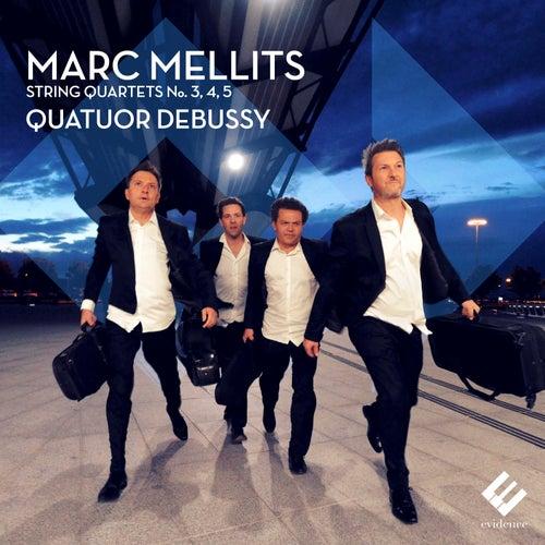 Mellits: String Quartets No, 3, 4 & 5 by Quatuor Debussy
