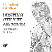 Dusting off the Archives: Rare Recordings (1948 - 1955) de Humphrey Lyttelton
