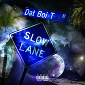 Slow Lane by Dat Boi T