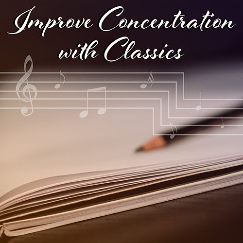 Improve Concentration with Classics – Calming Sounds to Study, Focus on Task, Classical Music to Stress Relief by Exam Study Music Set