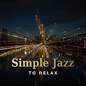 Simple Jazz to Relax – Best Jazz to Calm Down, Relief Stress with Smooth Piano, Rest Yourself by Relaxing Instrumental Jazz Ensemble