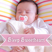 Sleep Sweetheart – New Age Music for Babies, Lullabies, White Noise for Baby, Calm Down Baby, Relaxed Baby, Music for Sleep by White Noise For Baby Sleep