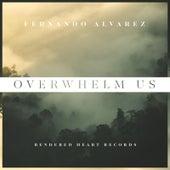Overwhelm Us by Fernando Alvarez