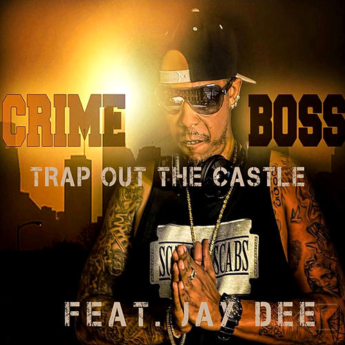 Trap Out the Castle (feat. Jay Dee) by Crime Boss
