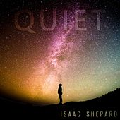Quiet by Isaac Shepard