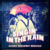 Classic Broadway Musicals: Singin' in the Rain by Various Artists
