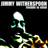 Trouble In Mind by Jimmy Witherspoon