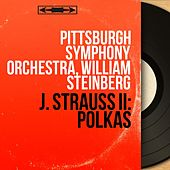 J. Strauss II: Polkas (Mono Version) von Pittsburgh Symphony Orchestra