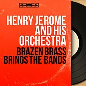 Brazen Brass Brings the Bands (Stereo Version) by Henry Jerome
